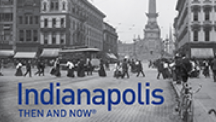 Visual History Book 'Indianapolis Then And Now' Gets An Update