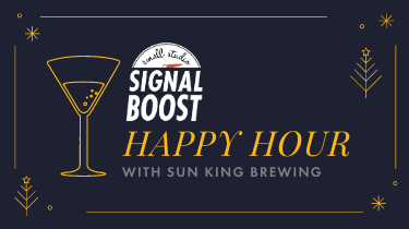 Holiday Happy Hour with Small Studio Signal Boost and Sun King Brewery