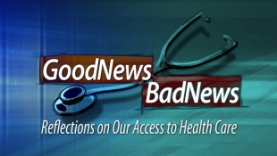 Good News Bad News: Reflections on Our Access to Health Care