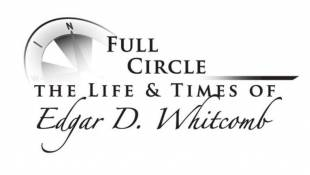 Full Circle: The Life and Times of Edgar Whitcomb