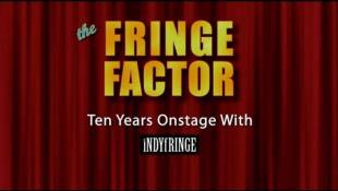 The Fringe Factor: Ten Years Onstage with iNDYfRINGE
