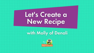 Let's Create a New Recipe with Molly of Denali